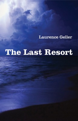 The Last Resort  by Laurence Geller from Bookbaby in General Novel category
