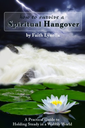 How to Survive a Spiritual Hangover A Practical Guide to Holding Steady in a Wobbly World by Faith Lynella from Bookbaby in Religion category