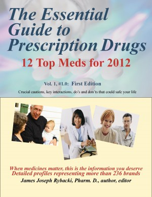 The Essential Guide to Prescription Drugs, 12 Top Meds for 2012 Vol. 1,  by James J Rybacki from Bookbaby in General Novel category