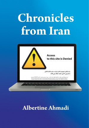 Chronicles from Iran  by Albertine Ahmadi from Bookbaby in Politics category