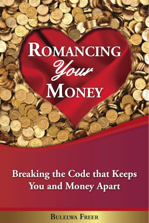 Romancing Your Money - Breaking The Code That Keeps You and Money Apart by Bulelwa Freer from Bookbaby in Finance & Investments category