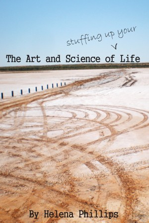 The Art and Science of Stuffing Up Your Life  by Helena Phillips from Bookbaby in Lifestyle category