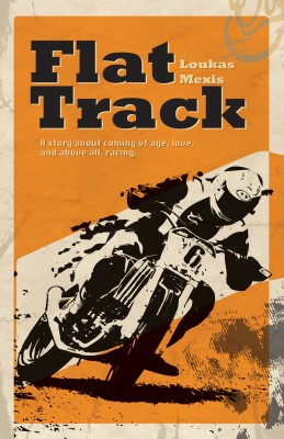 Flat Track - About Coming of Age, Love and Above All, Racing by Loukas Mexis from Bookbaby in General Novel category