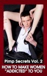 PIMP SECRETS VOL. 2 - How to Make Women 'Addicted' To You (How to Get Her Attention, Make Her Want You, and Be in Total Control)  by Johnny Snow from  in  category