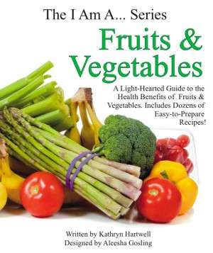 Fruits & Vegetables A Light-Hearted Guide to the Health Benefits of Fruits & Vegetables by Kathryn Hartwell from Bookbaby in Family & Health category