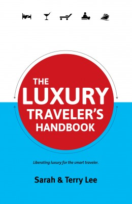 The Luxury Traveler's Handbook Liberating luxury for the smart traveler. by Sarah Lee from Bookbaby in Travel category