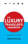 The Luxury Traveller's Handbook Liberating Luxury for the Smart Traveller