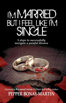 I'm Married but I Feel Like I'm Single - 5 Steps to Successfully Navigating a Painful Divorce by Pepper Bonay-Martin from Bookbaby in Family & Health category