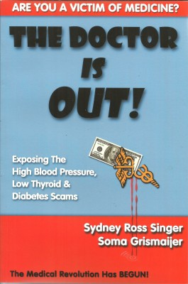 The Doctor Is Out! Exposing the High Blood Pressure, Low Thyroid, and Diabetes Scams by Sydney Ross Singer from Bookbaby in Family & Health category