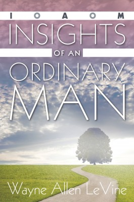 Insights of an Ordinary Man  by Wayne Allen Levine from Bookbaby in General Academics category