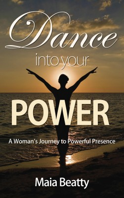 Dance into Your Power A Woman's Journey to Powerful Presence by Maia Beatty from Bookbaby in Religion category