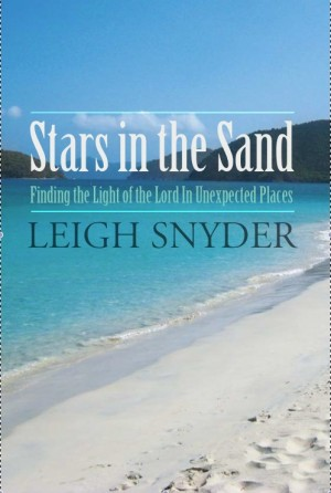 Stars in the Sand Finding the Light of the Lord in Unexpected Places by Leigh Snyder from Bookbaby in Religion category