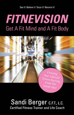 Fitnevision Create Your Lifestyle Vision Starting From The Inside Out by Sandi Berger from Bookbaby in Family & Health category