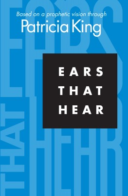Ears That Hear Based on a Prophetic Vision Through Patricia King by Patricia King from Bookbaby in Religion category