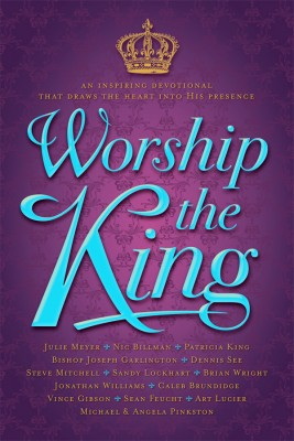 Worship The King An Inspiring Devotional That Draws the Heart Into His Presence by Patricia King from Bookbaby in Religion category