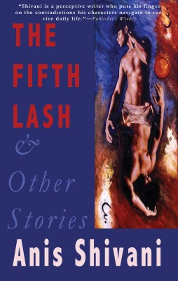 The Fifth Lash and Other Stories  by Anis Shivani from Bookbaby in General Novel category