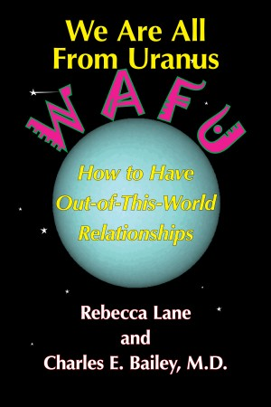 We Are All From Uranus - How to Have Out-of-This-World Relationships by Rebecca Lane from Bookbaby in Lifestyle category