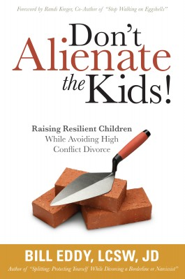 Don't Alienate the Kids! Raising Resilient Children While Avoiding High Conflict Divorce by Bill Eddy, LCSW, Esq. from Bookbaby in Family & Health category