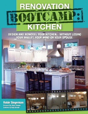 Renovation Boot Camp: Kitchen Design and Remodel Your Kitchen… Without Losing Your Wallet, Your Mind or Your Spouse by Robin Siegerman from Bookbaby in Home Deco category