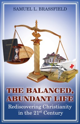 The Balanced, Abundant Life Rediscovering Christianity in the 21st Century by Samuel L. Brassfield from Bookbaby in Religion category