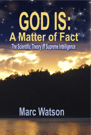 GOD IS: A Matter of Fact The Scientific Theory of Supreme Intelligence