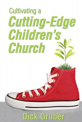 Cultivating a Cutting-Edge Children's Church  by Dick Gruber from Bookbaby in Children category
