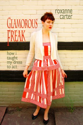 Glamorous Freak How I Taught My Dress To Act by Roxanne Carter from Bookbaby in General Novel category
