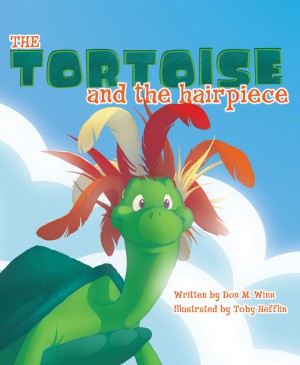 The Tortoise and the Hairpiece A kids book about how to make a friend and build self esteem and confidence by Don M. Winn from Bookbaby in Teen Novel category