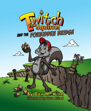 Twitch the Squirrel and the Forbidden Bridge A Kids' Book About Squirrels, Safety, Respect And Listening Skills by Don M. Winn from Bookbaby in Teen Novel category