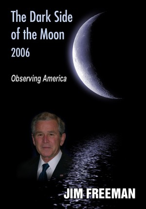 The Dark Side of the Moon 2006 Observing America by Jim Freeman from Bookbaby in Politics category