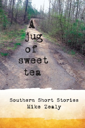 A Jug of Sweet Tea Southern Short Stories by Mike Zealy from Bookbaby in General Novel category