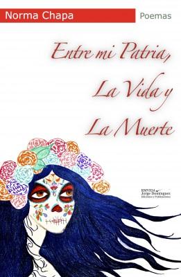 Entre mi patria, la vida y la muerte by Norma Chapa from Bookbaby in General Novel category