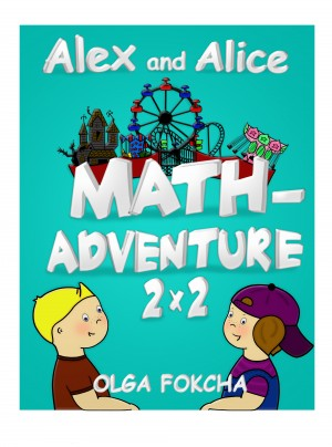 Alex and Alice Math-Adventure 2 x 2 by Olga Fokcha from Bookbaby in Teen Novel category