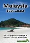 Malaysia East Coast The Complete Travel Guide to Malaysia's Stunning East Coast