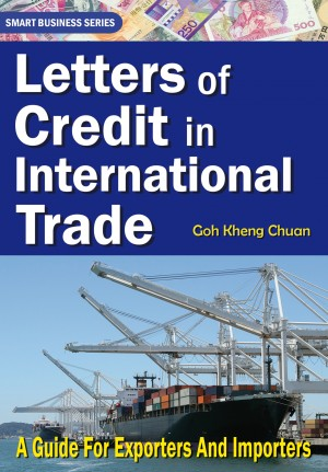 Letters of Credit In International Trade - A Guide for Exporters and Importers by Goh Kheng Chuan from Bookbaby in Finance & Investments category