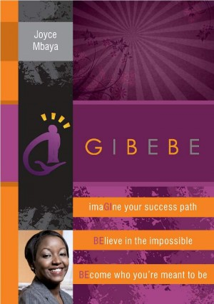 Gibebe Imagine Your Success Path, Believe In The Impossible, Become Who You're Meant To Be by Joyce Mbaya from Bookbaby in Lifestyle category