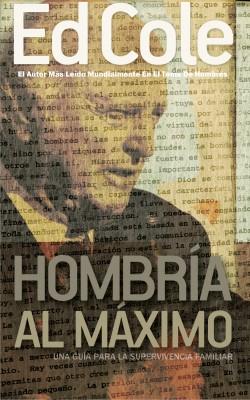 Hombría al Máximo - Una guía para la supervivencia familiar by Edwin Louis Cole from Bookbaby in Religion category