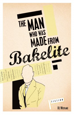The Man Who Was Made From Bakelite by D J Westlake from Bookbaby in General Novel category