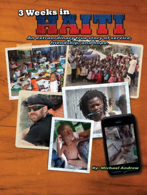 3 Weeks in Haiti - An extraordinary true story of service, friendship and hope. by Michael Andrew from Bookbaby in Autobiography,Biography & Memoirs category