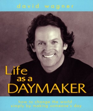 Life as a Daymaker - How to Change the World Simply by Making Someone's Day! by David Wagner from Bookbaby in Lifestyle category