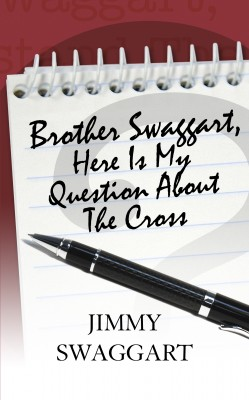 Brother Swaggart, Here Is My Question About The Cross by Jimmy Swaggart from Bookbaby in Religion category
