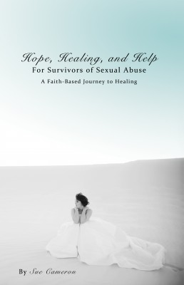 Hope, Healing, and Help for Survivors of Sexual Abuse by Sue Cameron from Bookbaby in Motivation category