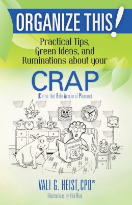 Organize This! Practical Tips, Green Ideas, and Ruminations About Your CRAP by Vali G. Heist from Bookbaby in Motivation category