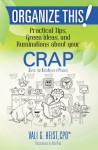 Organize This! Practical Tips, Green Ideas, and Ruminations About Your CRAP by Vali G. Heist from  in  category