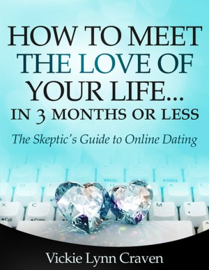 How to Meet the Love of Your Life Online in 3 Months or Less! by Vickie Lynn Craven from Bookbaby in Family & Health category