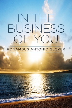 In The Business Of You by Ronamdus Antonio Glover from Bookbaby in General Novel category