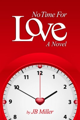 No Time For Love by J.B. Miller from Bookbaby in General Novel category