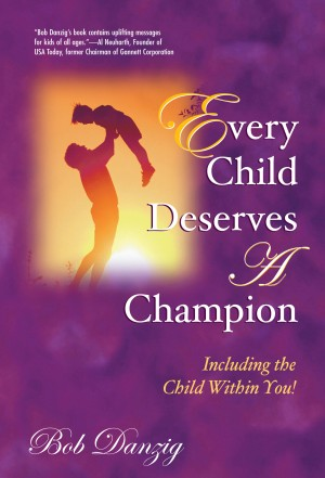Every Child Deserves A Champion by Bob Danzig from Bookbaby in Family & Health category