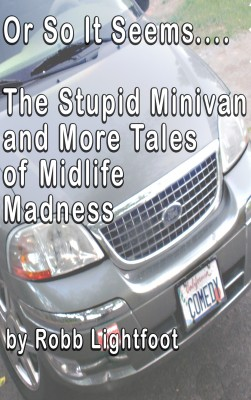 Or So It Seems.... The Stupid Minivan and More Tales of Midlife Madness