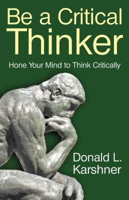 Be a Critical Thinker - Hone Your Mind to Think Critically by Donald L. Karshner from Bookbaby in General Novel category